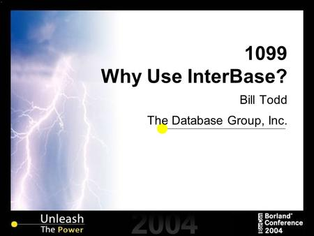 1099 Why Use InterBase? Bill Todd The Database Group, Inc.