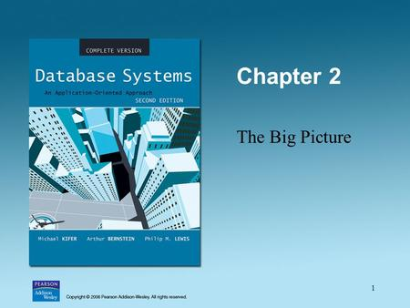 1 Chapter 2 The Big Picture. 2 Database Models Hierarchical Model. Network Model. Relational Model. Object/Relational Model. Object-Oriented Model. Semistructured.