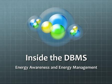 Inside the DBMS Energy Awareness and Energy Management.