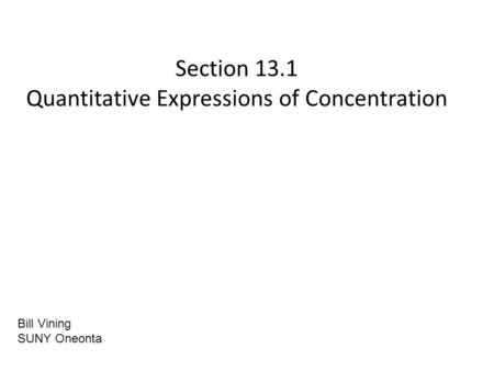 Section 13.1 Quantitative Expressions of Concentration Bill Vining SUNY Oneonta.