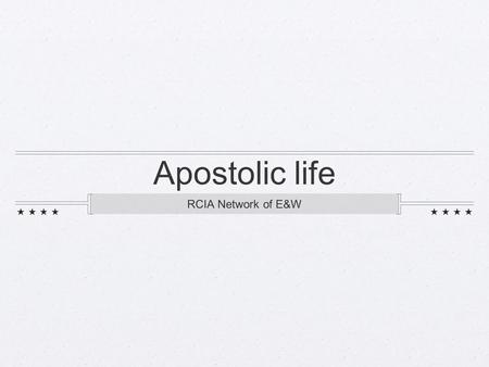 Apostolic life RCIA Network of E&W. 75/4 Since the Church's life is apostolic, catechumens should also learn how to work actively with others to spread.