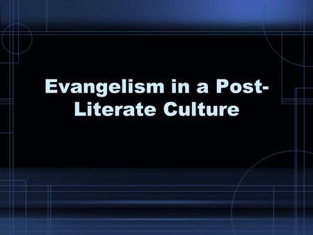"Evangelism in a Post- Literate Culture. Defining ""Post-literate Culture"" In the developing world illiteracy is a huge problem. –Up to 70% of the world's."