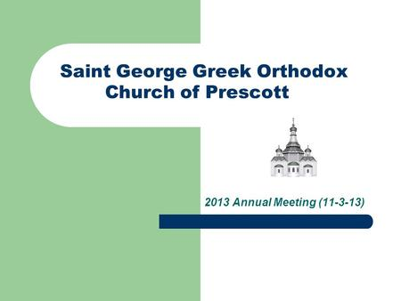 Saint George Greek Orthodox Church of Prescott 2013 Annual Meeting (11-3-13)