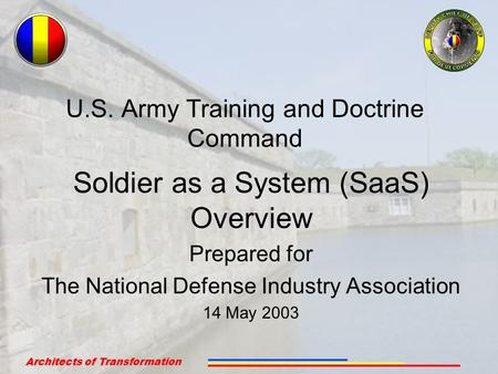 Architects of Transformation 1 U.S. Army Training and Doctrine Command Soldier as a System (SaaS) Overview Prepared for The National Defense Industry Association.