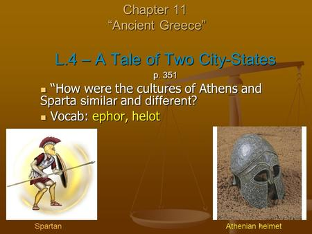 "1 Chapter 11 ""Ancient Greece"" L.4 – A Tale of Two City-States p. 351 ""How were the cultures of Athens and Sparta similar and different ? ""How were the."