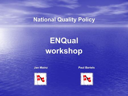National Quality Policy ENQual workshop Paul BartelsJan Mainz.