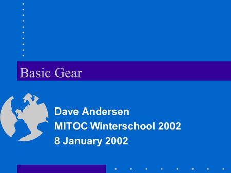 Basic Gear Dave Andersen MITOC Winterschool 2002 8 January 2002.