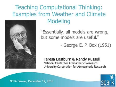 "Teaching Computational Thinking: Examples from Weather and Climate Modeling ""Essentially, all models are wrong, but some models are useful."" - George E."