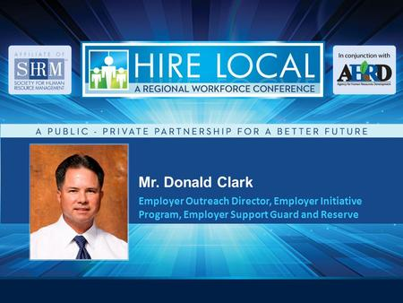 Mr. Donald Clark Employer Outreach Director, Employer Initiative Program, Employer Support Guard and Reserve.