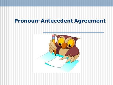 Pronoun-Antecedent Agreement. A pronoun is the part of speech that substitutes for nouns or noun phrases and designates persons or things asked for: It.