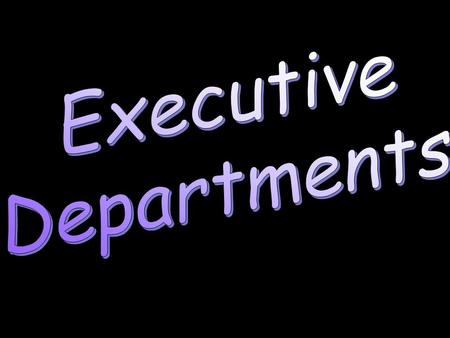 Executive Departments Executive Agencies Cabinet Pres.