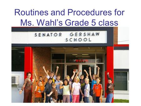 Routines and Procedures for Ms. Wahl's Grade 5 class.