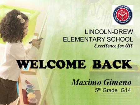 WELCOME BACK LINCOLN-DREW ELEMENTARY SCHOOL Maximo Gimeno Excellence for All 5 th Grade G14.