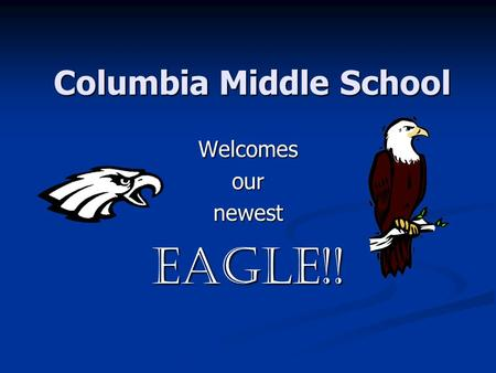 Columbia Middle School WelcomesournewestEagle!!. 100 Eagle Drive Columbia, IL 62236.