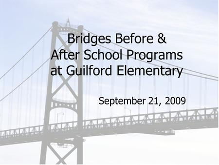 Bridges Before & After School Programs at Guilford Elementary September 21, 2009.