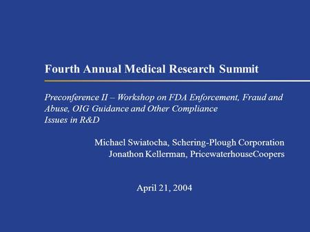 Fourth Annual Medical Research Summit Preconference II – Workshop on FDA Enforcement, Fraud and Abuse, OIG Guidance and Other Compliance Issues in R&D.