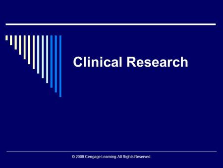 © 2009 Cengage Learning. All Rights Reserved. Clinical Research.