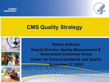 CMS Quality Strategy Robert Anthony Deputy Director, Quality Measurement & Value-based Incentives Group Center for Clinical standards and Quality September.