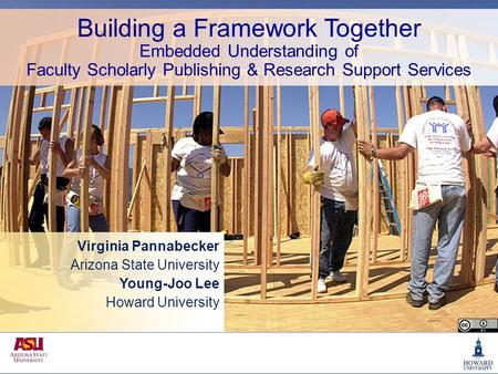 Building a Framework Together Embedded Understanding of Faculty Scholarly Publishing & Research Support Services Virginia Pannabecker Arizona State University.