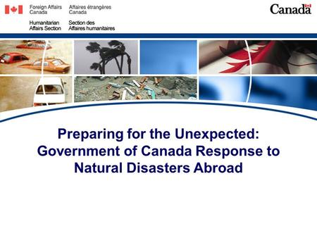 Preparing for the Unexpected: Government of Canada Response to Natural Disasters Abroad.