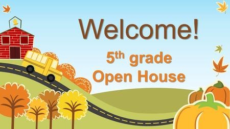 Welcome! 5 th grade Open House. Our School Day Our first class officially begins at 8:15—HOWEVER, students are brought into the classroom at 8:00. **Please.