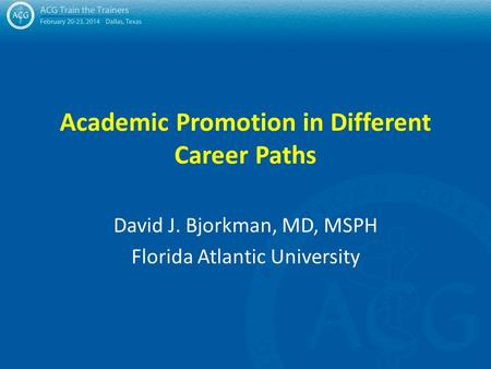 Academic Promotion in Different Career Paths David J. Bjorkman, MD, MSPH Florida Atlantic University.