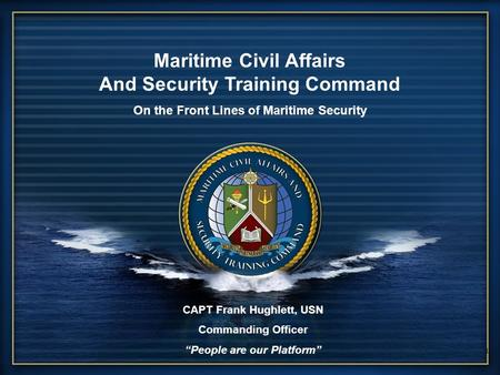 "UNCLASSIFIED MCAST Command Security, Partnership, Stability 1 1 CAPT Frank Hughlett, USN Commanding Officer ""People are our Platform"" Maritime Civil Affairs."