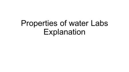 Properties of water Labs Explanation. Water Labs There are 7 labs to do Each bucket is labeled with the lab and all the directions are in the bucket.
