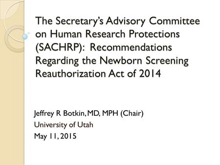 The Secretary's Advisory Committee on Human Research Protections (SACHRP): Recommendations Regarding the Newborn Screening Reauthorization Act of 2014.