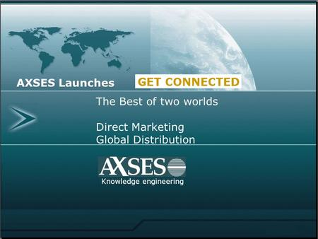 Knowledge engineering The Best of two worlds Direct Marketing Global Distribution AXSES Launches.