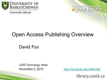 Open Access Publishing Overview David Fox UofS Technology Week November 2, 2010