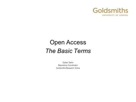 Open Access The Basic Terms Ozden Sahin Repository Coordinator Goldsmiths Research Online.