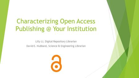 Characterizing Open Access Your Institution Lilly Li, Digital Repository Librarian David E. Hubbard, Science & Engineering Librarian.