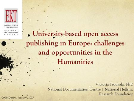 University-based open access publishing in Europe: challenges and opportunities in the Humanities Victoria Tsoukala, PhD National Documentation Centre.