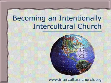 Becoming an Intentionally Intercultural Church www.interculturalchurch.org.