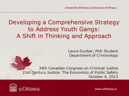 Laura Dunbar, PhD Student Department of Criminology 34th Canadian Congress on Criminal Justice 21st Century Justice: The Economics of Public Safety October.