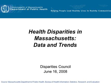 Source: Massachusetts Department of Public Health, Bureau of Health Information, Statistics, Research, and Evaluation Health Disparities in Massachusetts: