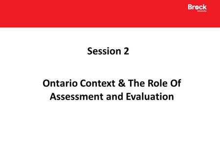 Session 2 Ontario Context & The Role Of Assessment and Evaluation.