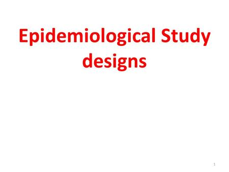 1 Epidemiological Study designs. 2 Learning Objectives Classification of Epidemiological Studies Recognize different study designs Define a Cross-Sectional.