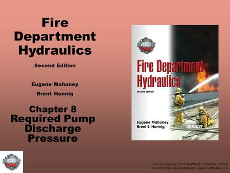 Mahoney, Hannig, Fire Department Hydraulics, 2nd Ed. ©2009 by Pearson Education, Inc., Upper Saddle River, NJ Fire Department Hydraulics Chapter 8 Required.