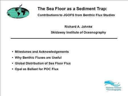 The Sea Floor as a Sediment Trap: Contributions to JGOFS from Benthic Flux Studies Richard A. Jahnke Skidaway Institute of Oceanography Milestones and.