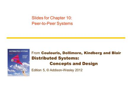 From Coulouris, Dollimore, Kindberg and Blair Distributed Systems: Concepts and Design Edition 5, © Addison-Wesley 2012 Slides for Chapter 10: Peer-to-Peer.