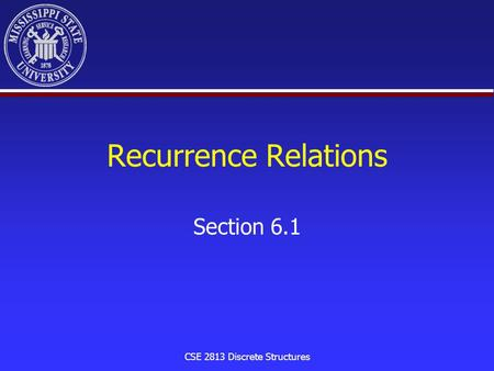 CSE 2813 Discrete Structures Recurrence Relations Section 6.1.