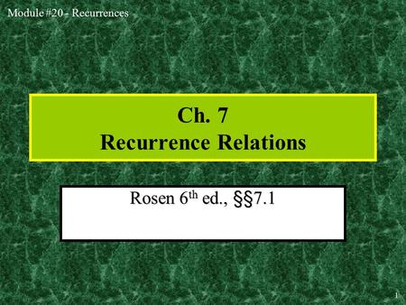 Module #20 - Recurrences 1 Ch. 7 Recurrence Relations Rosen 6 th ed., §§7.1.