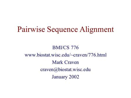 Pairwise Sequence Alignment BMI/CS 776  Mark Craven January 2002.