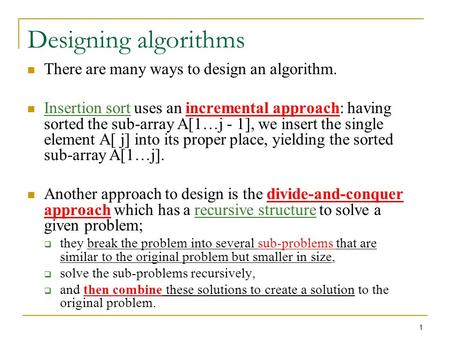 1 Designing algorithms There are many ways to design an algorithm. Insertion sort uses an incremental approach: having sorted the sub-array A[1…j - 1],