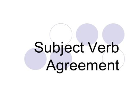 Subject Verb Agreement. The Rule A verb must agree with its subject in number and person.