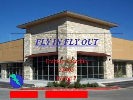 FLY IN FLY OUT Frankie Checchio 35405 Period 7. When it is opening The fly in fly out store will be open this summer in July. Fly in fly outs will be.