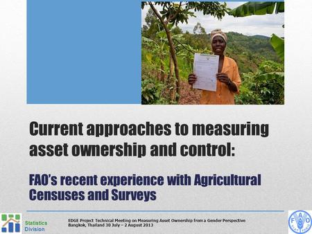 Current approaches to measuring asset ownership and control: FAO's recent experience with Agricultural Censuses and Surveys Statistics Division EDGE Project.