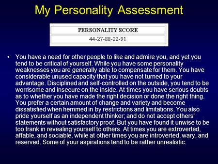 My Personality Assessment You have a need for other people to like and admire you, and yet you tend to be critical of yourself. While you have some personality.